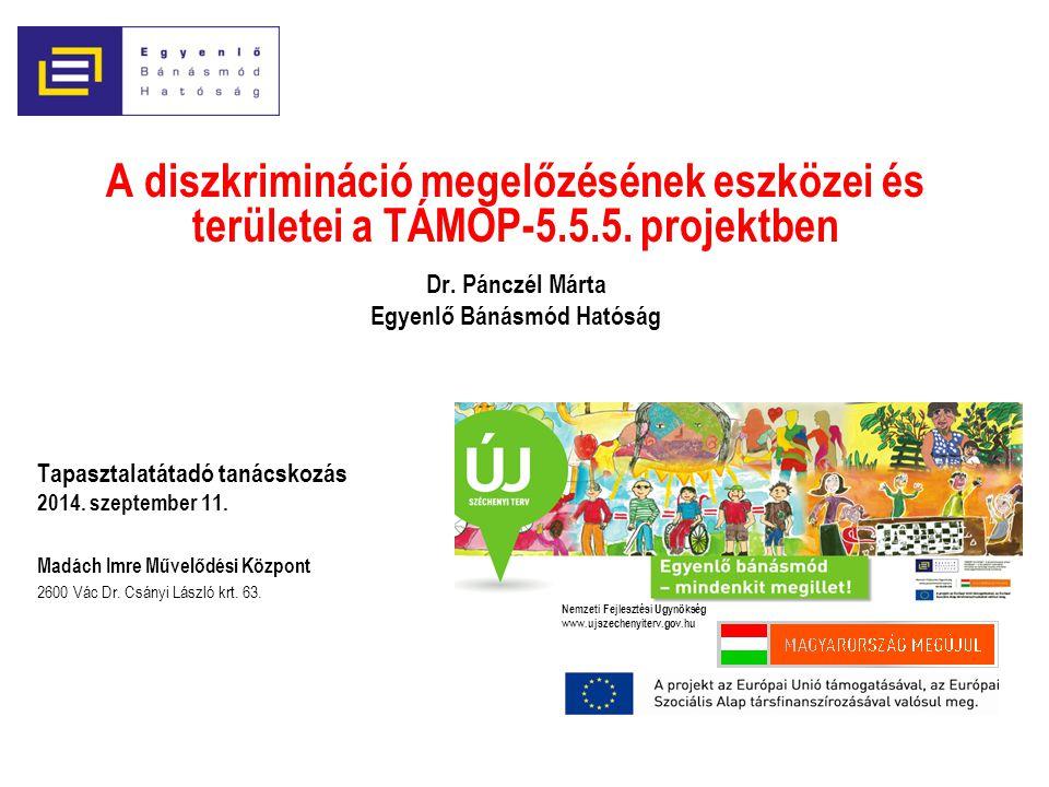 A diszkrimináció megelőzésének eszközei és területei a TÁMOP-5.5.5. projektben Dr. Pánczél Márta Egyenlő Bánásmód Hatóság Tapasztalatátadó tanácskozás