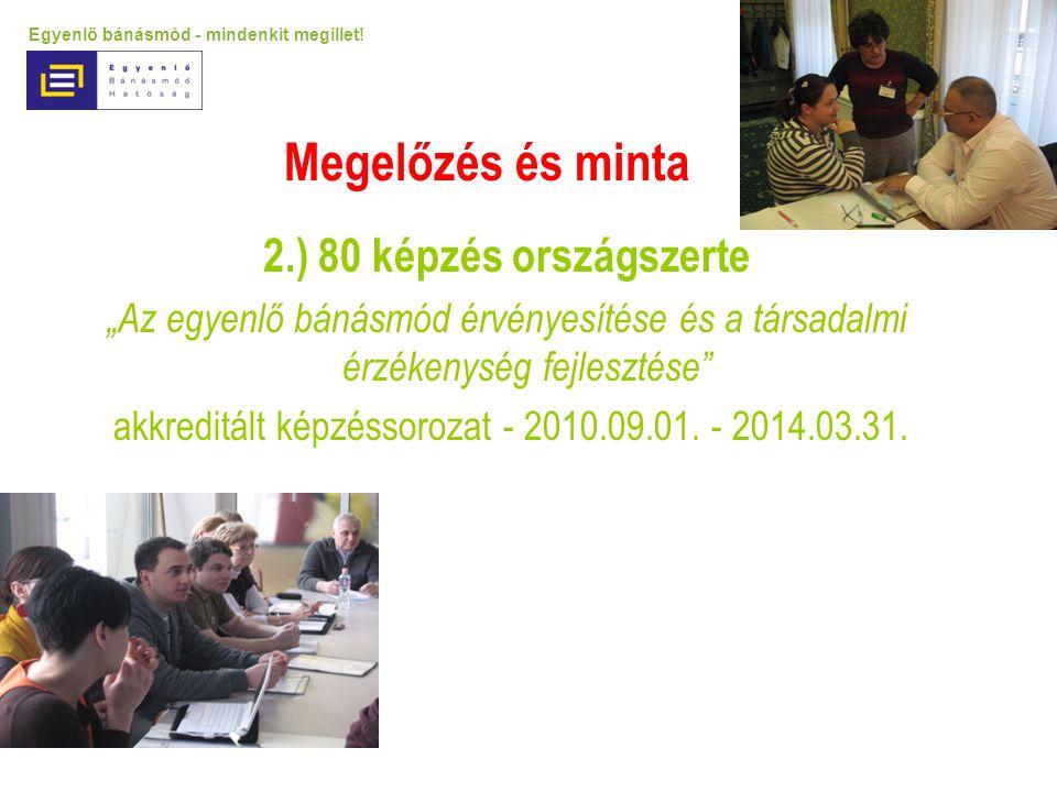 """2.) 80 képzés országszerte """"Az egyenlő bánásmód érvényesítése és a társadalmi érzékenység fejlesztése"""" akkreditált képzéssorozat - 2010.09.01. - 2014."""