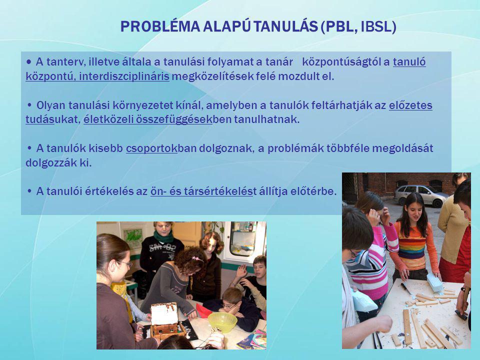 PROBLÉMA ALAPÚ TANULÁS (PBL, IBSL) A tanterv, illetve általa a tanulási folyamat a tanár központúságtól a tanuló központú, interdiszciplináris megköze