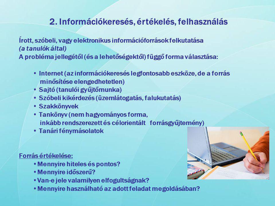 2. Információkeresés, értékelés, felhasználás Írott, szóbeli, vagy elektronikus információforrások felkutatása (a tanulók által) A probléma jellegétől