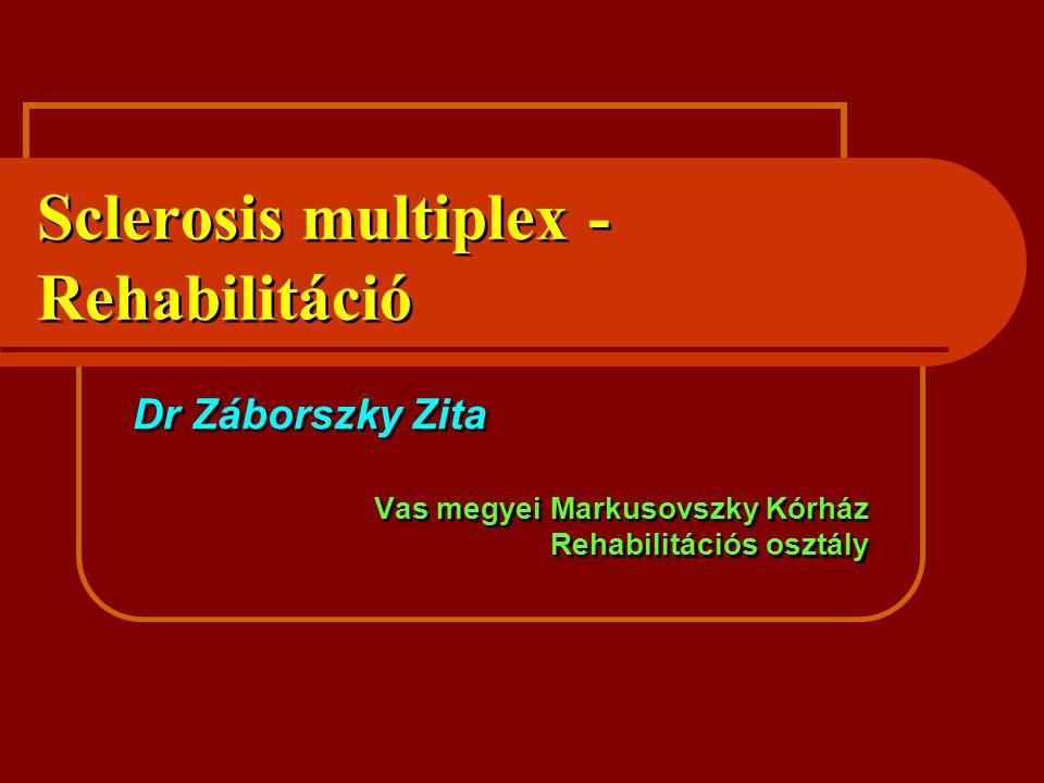 Sclerosis multiplex - Rehabilitáció Dr Záborszky Zita Vas megyei Markusovszky Kórház Rehabilitációs osztály Dr Záborszky Zita Vas megyei Markusovszky Kórház Rehabilitációs osztály
