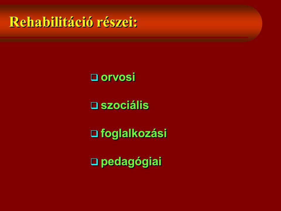 Rehabilitáció részei:  orvosi  szociális  foglalkozási  pedagógiai  orvosi  szociális  foglalkozási  pedagógiai