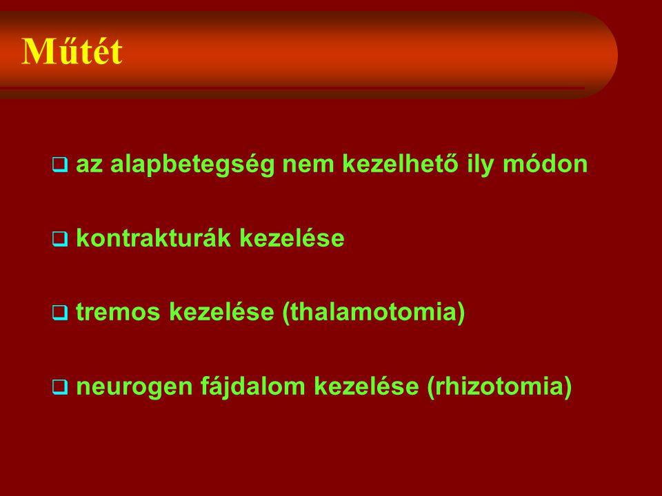 Műtét  az alapbetegség nem kezelhető ily módon  kontrakturák kezelése  tremos kezelése (thalamotomia)  neurogen fájdalom kezelése (rhizotomia)