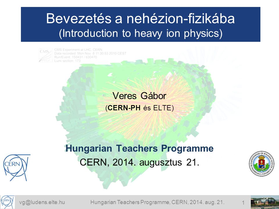 vg@ludens.elte.huHungarian Teachers Programme, CERN, 2014.