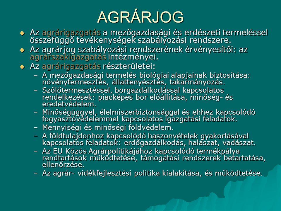 AGRÁRJOG  Az agrárigazgatás a mezőgazdasági és erdészeti termeléssel összefüggő tevékenységek szabályozási rendszere.  Az agrárjog szabályozási rend