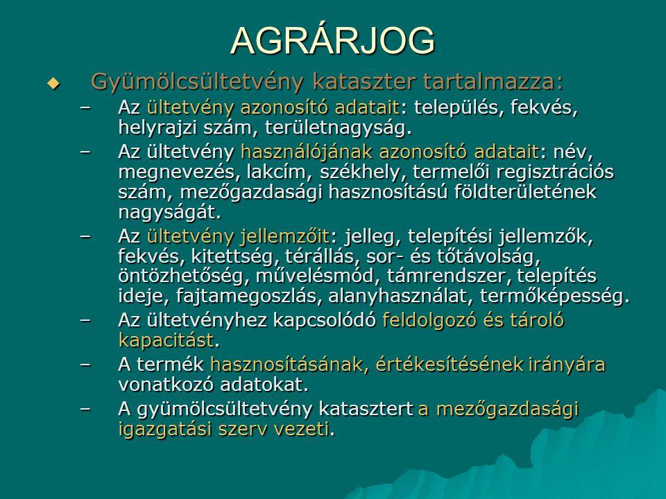 AGRÁRJOG  Gyümölcsültetvény kataszter tartalmazza: –Az ültetvény azonosító adatait: település, fekvés, helyrajzi szám, területnagyság. –Az ültetvény