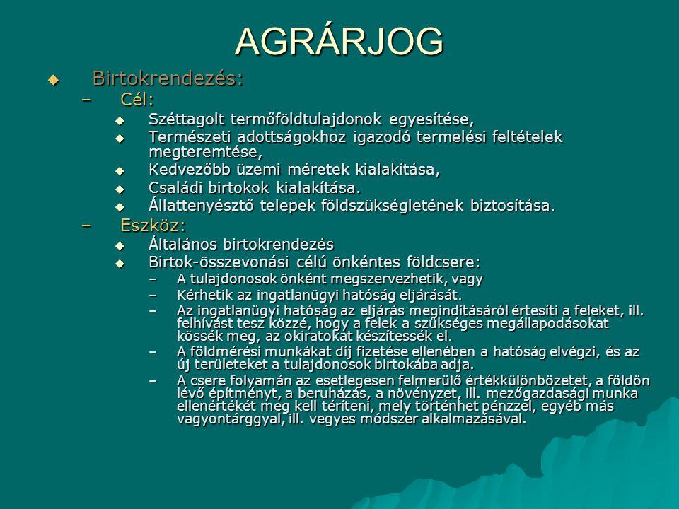AGRÁRJOG  Birtokrendezés: –Cél:  Széttagolt termőföldtulajdonok egyesítése,  Természeti adottságokhoz igazodó termelési feltételek megteremtése, 