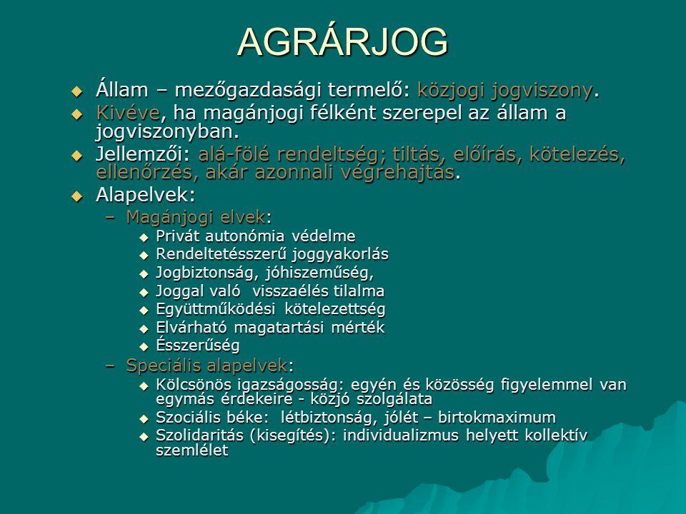 AGRÁRJOG  Állam – mezőgazdasági termelő: közjogi jogviszony.  Kivéve, ha magánjogi félként szerepel az állam a jogviszonyban.  Jellemzői: alá-fölé