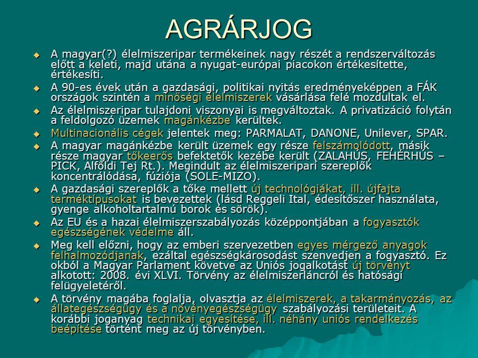 AGRÁRJOG  A magyar(?) élelmiszeripar termékeinek nagy részét a rendszerváltozás előtt a keleti, majd utána a nyugat-európai piacokon értékesítette, é