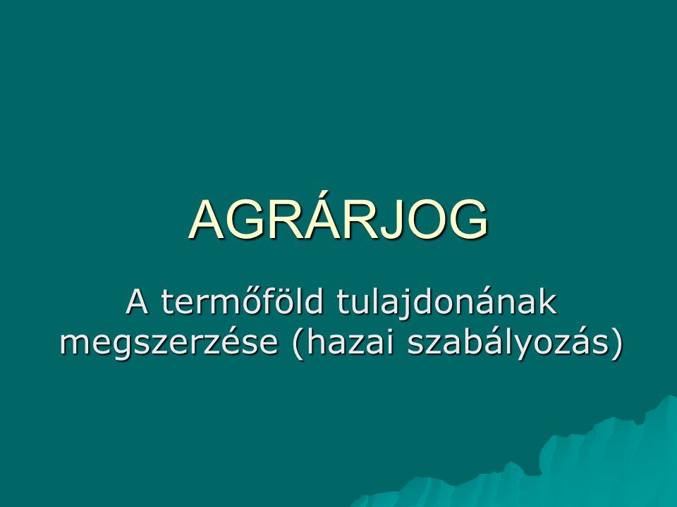 AGRÁRJOG A termőföld tulajdonának megszerzése (hazai szabályozás)