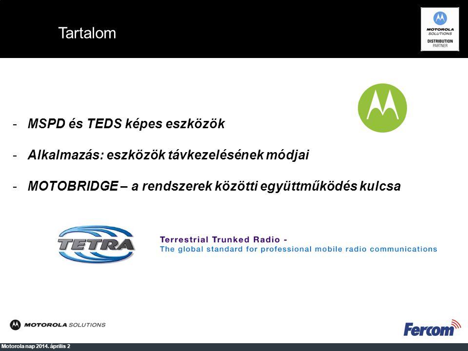 Tartalom Motorola nap 2014. április 2 -MSPD és TEDS képes eszközök -Alkalmazás: eszközök távkezelésének módjai -MOTOBRIDGE – a rendszerek közötti együ