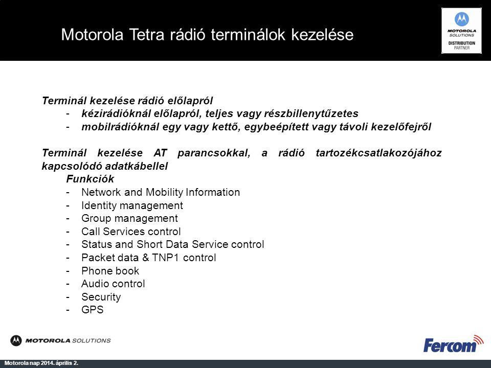 Motorola Tetra rádió terminálok kezelése Motorola nap 2014. április 2. Terminál kezelése rádió előlapról -kézirádióknál előlapról, teljes vagy részbil