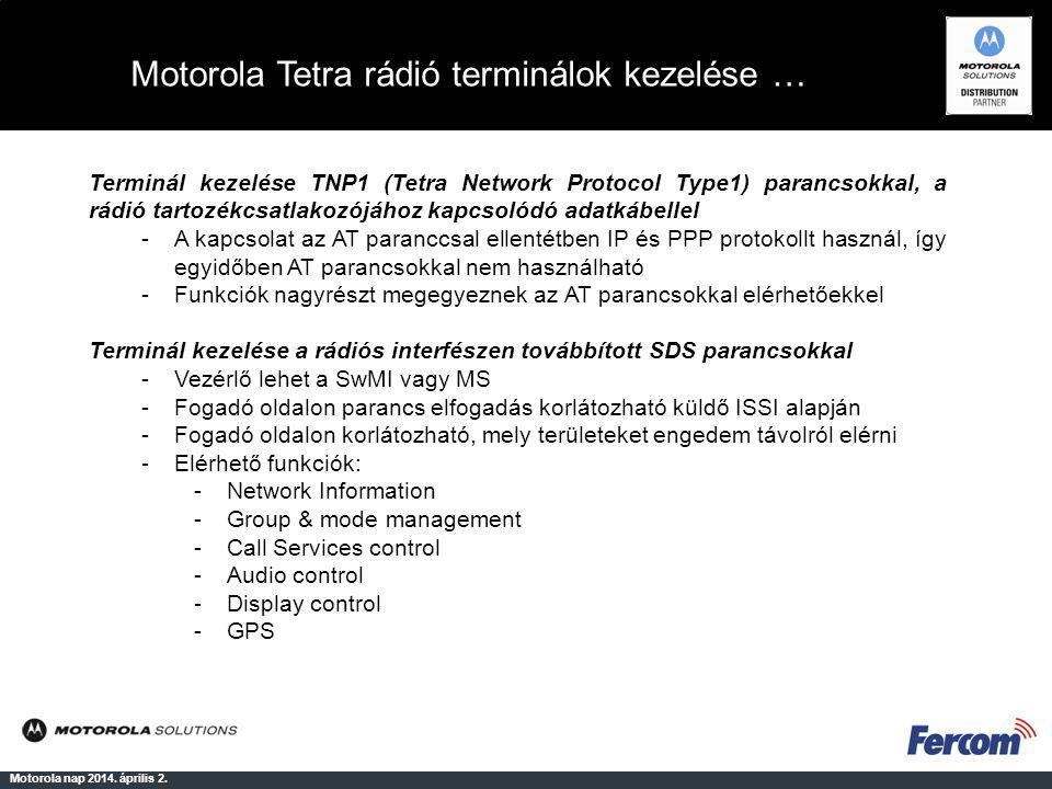 Motorola Tetra rádió terminálok kezelése … Motorola nap 2014. április 2. Terminál kezelése TNP1 (Tetra Network Protocol Type1) parancsokkal, a rádió t