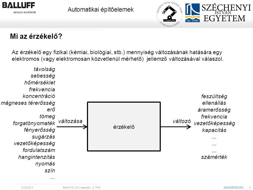 www.balluff.com Automatikai építőelemek 10.08.2014Balluff Kft, CIM Veszprém, Z. Pólik2 Mi az érzékelő? Az érzékelő egy fizikai (kémiai, biológiai, stb