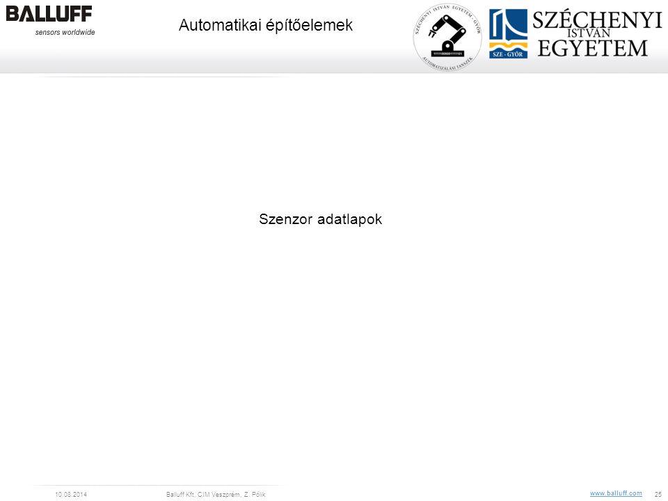 www.balluff.com Automatikai építőelemek 10.08.2014Balluff Kft, CIM Veszprém, Z. Pólik25 Szenzor adatlapok