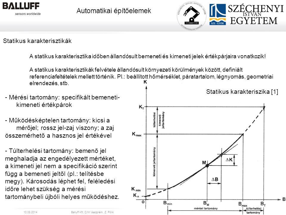 www.balluff.com Automatikai építőelemek 10.08.2014Balluff Kft, CIM Veszprém, Z. Pólik9 Statikus karakterisztikák A statikus karakterisztika időben áll