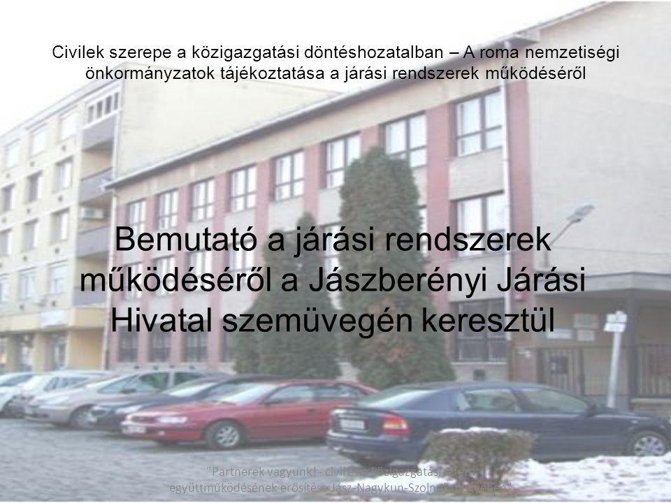 Civilek szerepe a közigazgatási döntéshozatalban – A roma nemzetiségi önkormányzatok tájékoztatása a járási rendszerek működéséről Bemutató a járási r