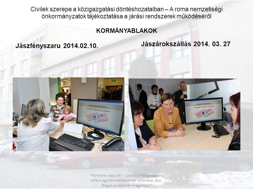 Civilek szerepe a közigazgatási döntéshozatalban – A roma nemzetiségi önkormányzatok tájékoztatása a járási rendszerek működéséről KORMÁNYABLAKOK Jász