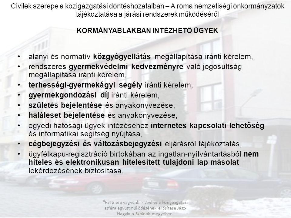 Civilek szerepe a közigazgatási döntéshozatalban – A roma nemzetiségi önkormányzatok tájékoztatása a járási rendszerek működéséről KORMÁNYABLAKBAN INT