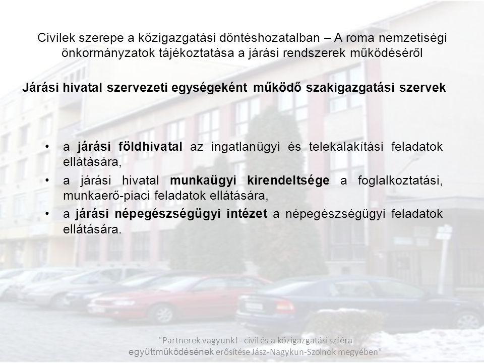 Civilek szerepe a közigazgatási döntéshozatalban – A roma nemzetiségi önkormányzatok tájékoztatása a járási rendszerek működéséről Járási hivatal szer