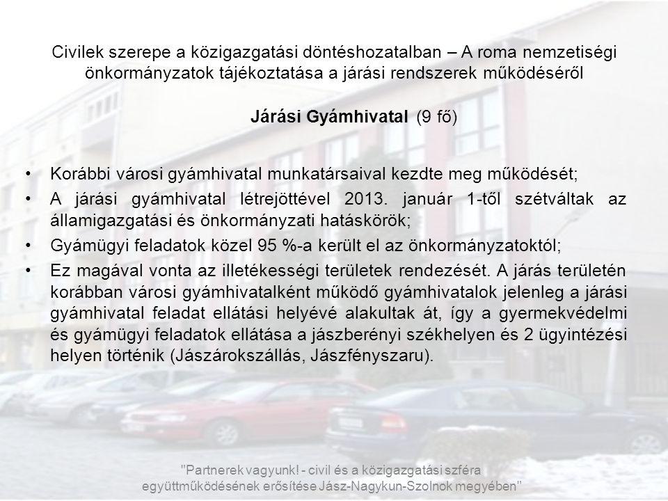 Civilek szerepe a közigazgatási döntéshozatalban – A roma nemzetiségi önkormányzatok tájékoztatása a járási rendszerek működéséről Járási Gyámhivatal