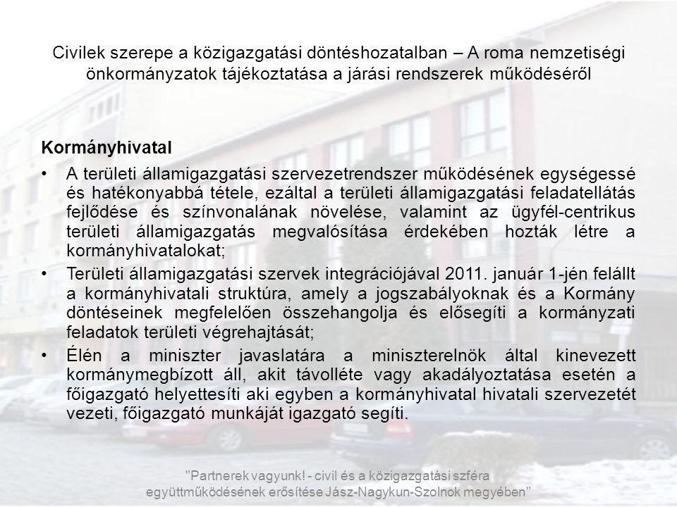 Civilek szerepe a közigazgatási döntéshozatalban – A roma nemzetiségi önkormányzatok tájékoztatása a járási rendszerek működéséről Kormányhivatal A te