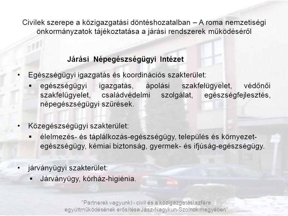 Civilek szerepe a közigazgatási döntéshozatalban – A roma nemzetiségi önkormányzatok tájékoztatása a járási rendszerek működéséről Járási Népegészségü