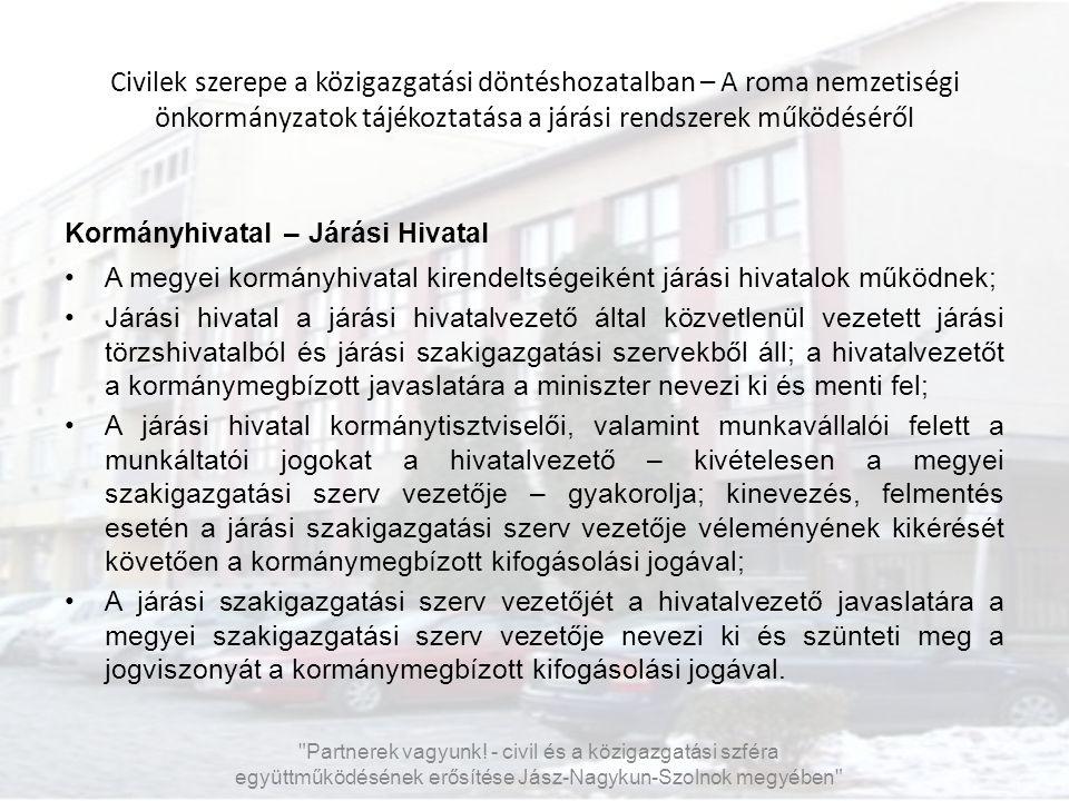 Civilek szerepe a közigazgatási döntéshozatalban – A roma nemzetiségi önkormányzatok tájékoztatása a járási rendszerek működéséről Kormányhivatal – Já