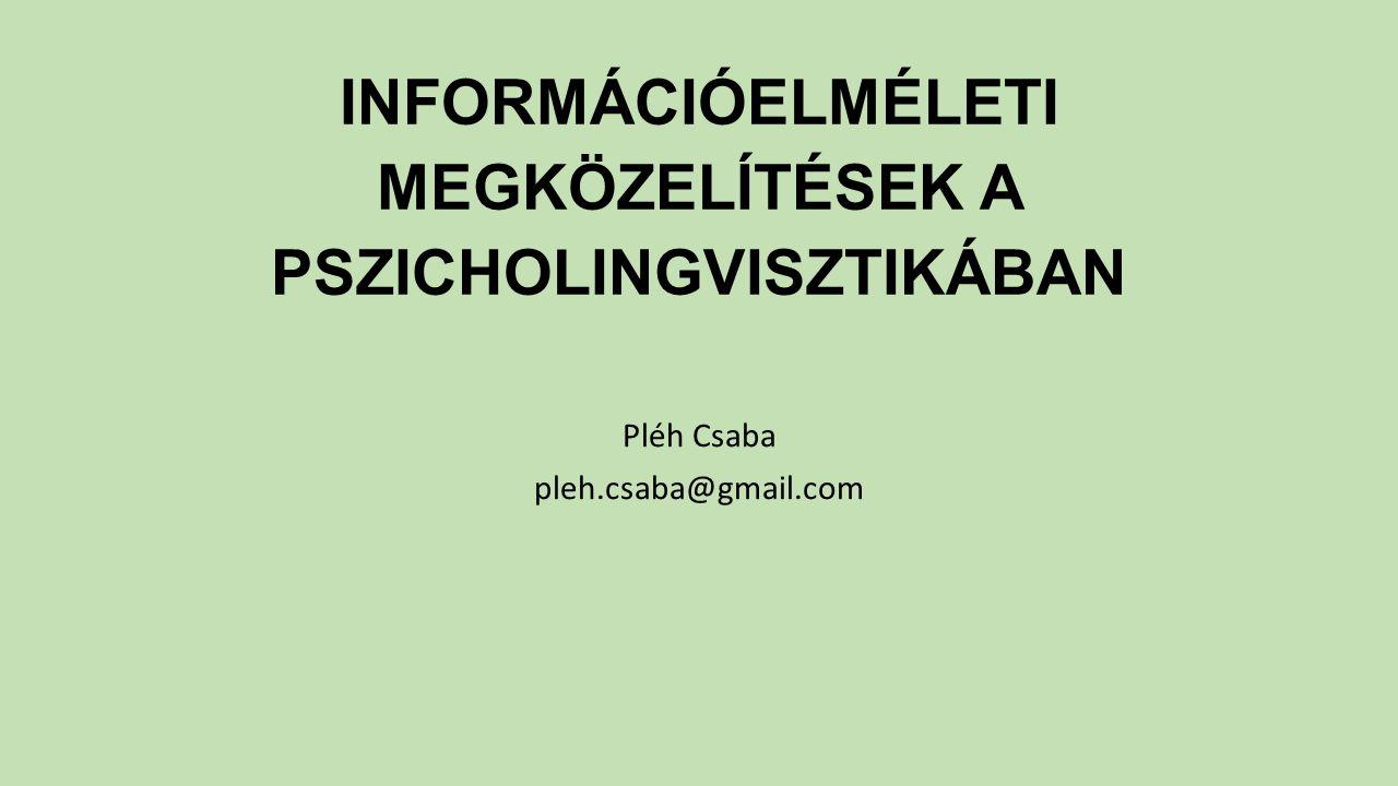 INFORMÁCIÓELMÉLETI MEGKÖZELÍTÉSEK A PSZICHOLINGVISZTIKÁBAN Pléh Csaba pleh.csaba@gmail.com