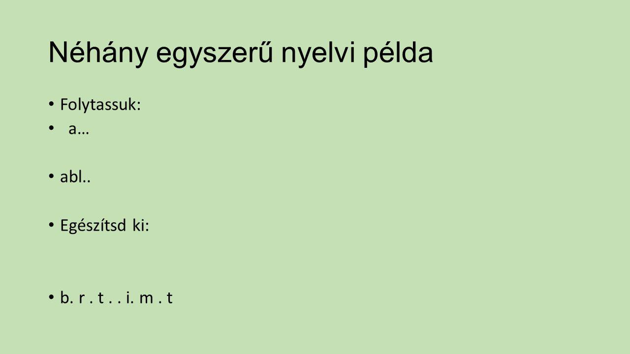 Néhány egyszerű nyelvi példa Folytassuk: a… abl.. Egészítsd ki: b. r. t.. i. m. t