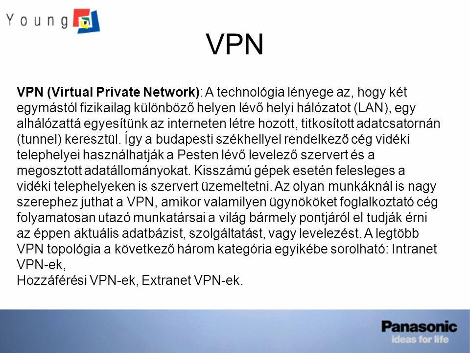 VPN (Virtual Private Network): A technológia lényege az, hogy két egymástól fizikailag különböző helyen lévő helyi hálózatot (LAN), egy alhálózattá eg