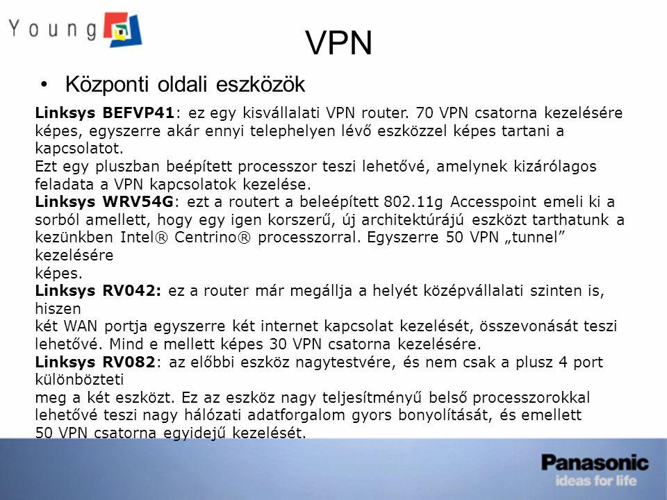 VPN Központi oldali eszközök Linksys BEFVP41: ez egy kisvállalati VPN router. 70 VPN csatorna kezelésére képes, egyszerre akár ennyi telephelyen lévő