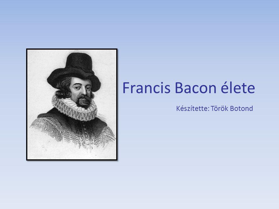 Francis Bacon élete Készítette: Török Botond