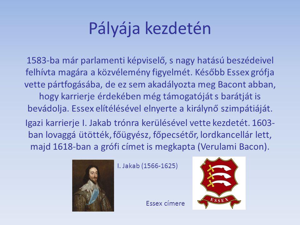 Pályája kezdetén 1583-ba már parlamenti képviselő, s nagy hatású beszédeivel felhívta magára a közvélemény figyelmét. Később Essex grófja vette pártfo