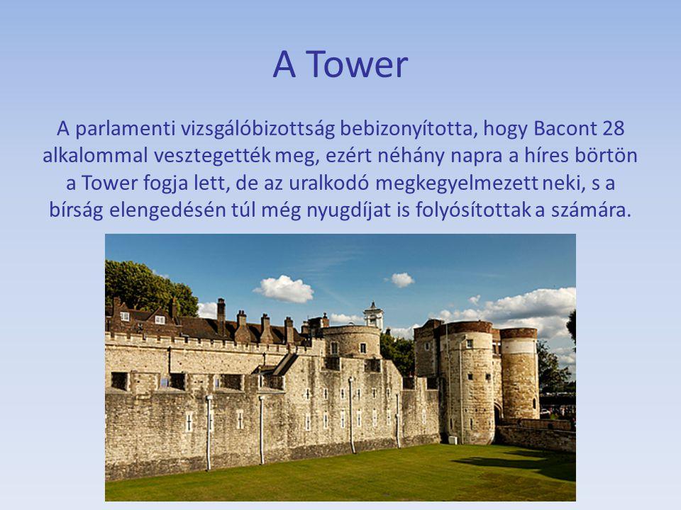 A Tower A parlamenti vizsgálóbizottság bebizonyította, hogy Bacont 28 alkalommal vesztegették meg, ezért néhány napra a híres börtön a Tower fogja let