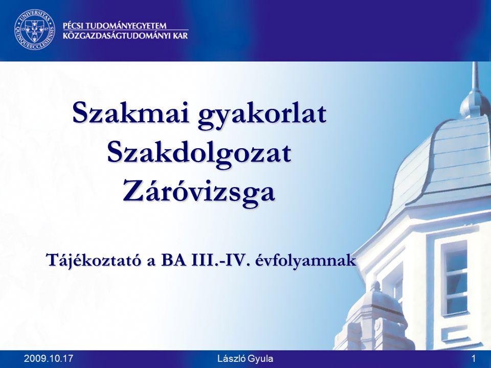 2009.10.17László Gyula1 Szakmai gyakorlat Szakdolgozat Záróvizsga Tájékoztató a BA III.-IV. évfolyamnak