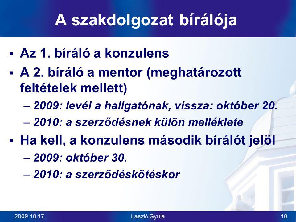 2009.10.17.László Gyula10 A szakdolgozat bírálója  Az 1. bíráló a konzulens  A 2. bíráló a mentor (meghatározott feltételek mellett) –2009: levél a
