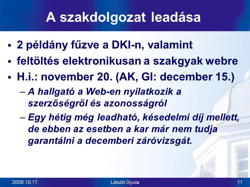 2009.10.17.László Gyula11 A szakdolgozat leadása  2 példány fűzve a DKI-n, valamint  feltöltés elektronikusan a szakgyak webre  H.i.: november 20.