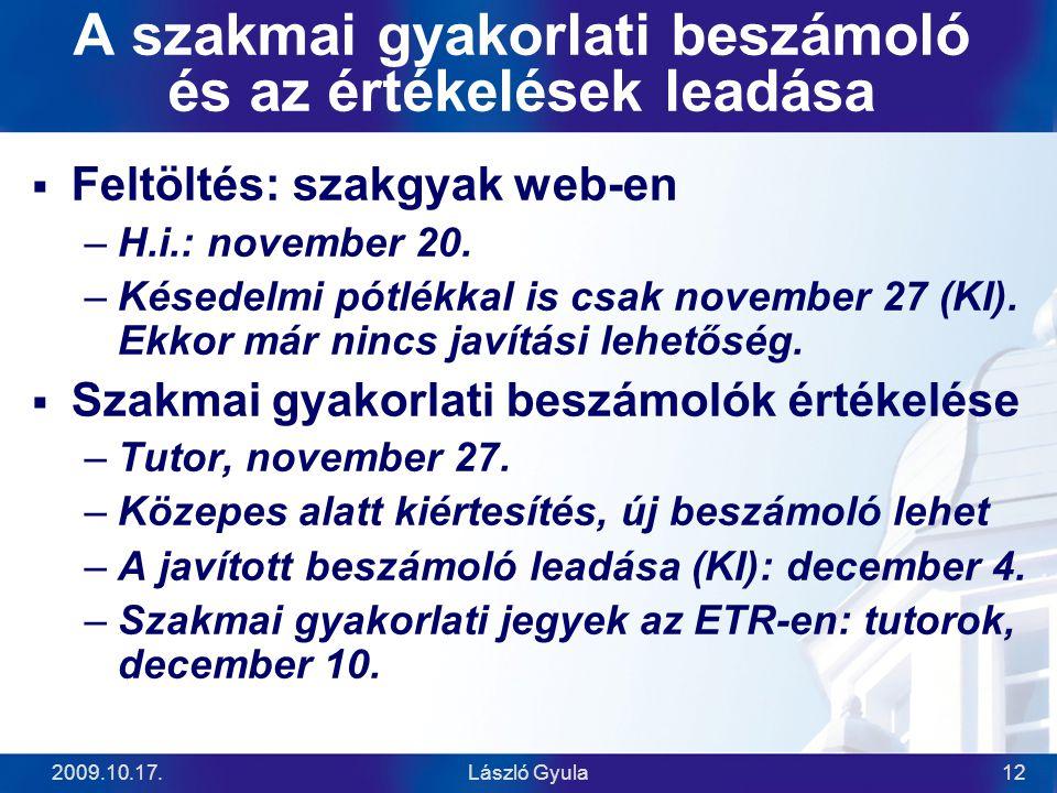 2009.10.17.László Gyula12 A szakmai gyakorlati beszámoló és az értékelések leadása  Feltöltés: szakgyak web-en –H.i.: november 20. –Késedelmi pótlékk