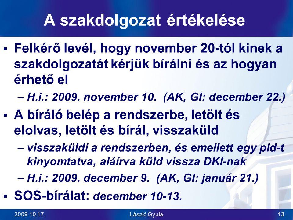 2009.10.17.László Gyula13 A szakdolgozat értékelése  Felkérő levél, hogy november 20-tól kinek a szakdolgozatát kérjük bírálni és az hogyan érhető el