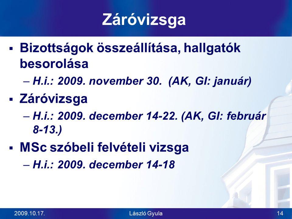 2009.10.17.László Gyula14 Záróvizsga  Bizottságok összeállítása, hallgatók besorolása –H.i.: 2009. november 30. (AK, GI: január)  Záróvizsga –H.i.: