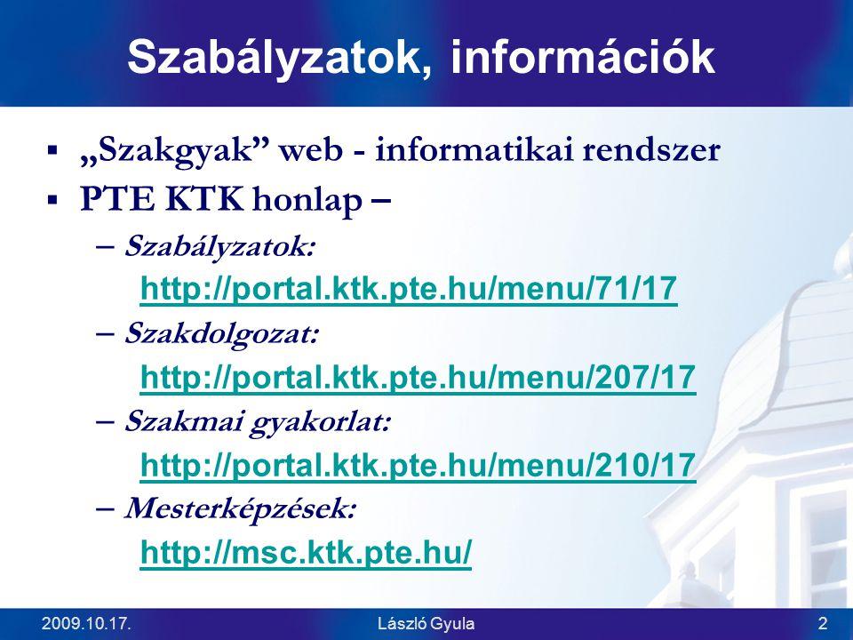 """2009.10.17.László Gyula2 Szabályzatok, információk  """"Szakgyak"""" web - informatikai rendszer  PTE KTK honlap – –Szabályzatok: http://portal.ktk.pte.hu"""