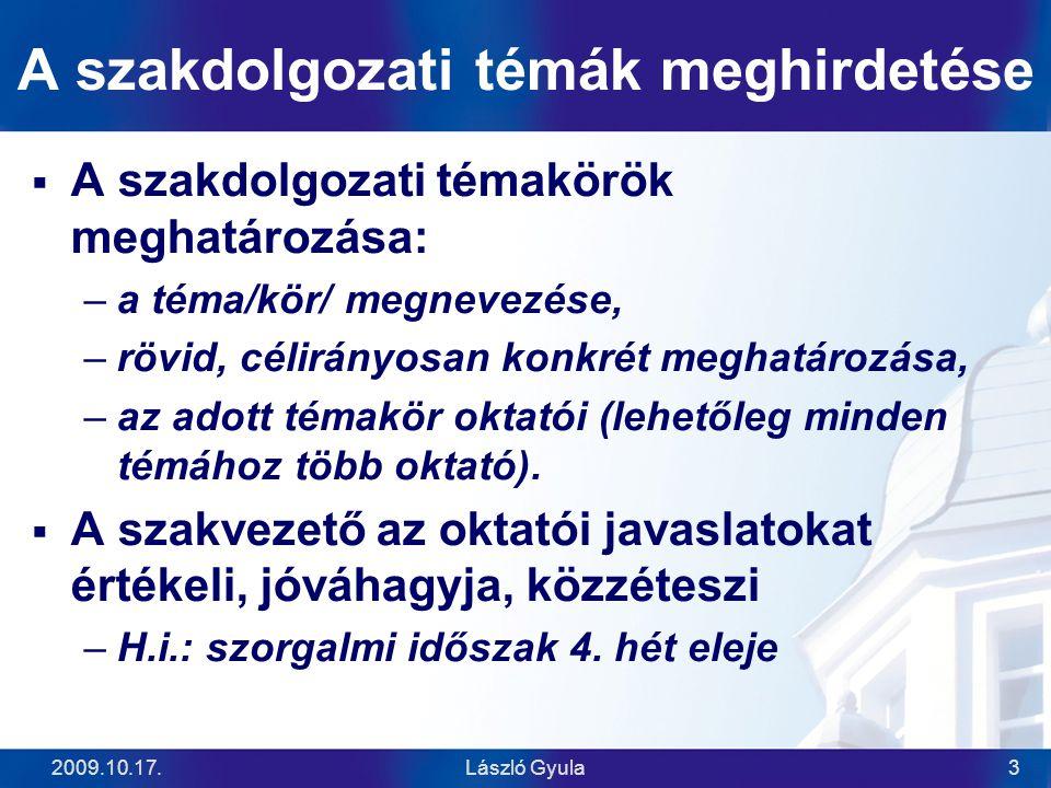 2009.10.17.László Gyula3 A szakdolgozati témák meghirdetése  A szakdolgozati témakörök meghatározása: –a téma/kör/ megnevezése, –rövid, célirányosan konkrét meghatározása, –az adott témakör oktatói (lehetőleg minden témához több oktató).