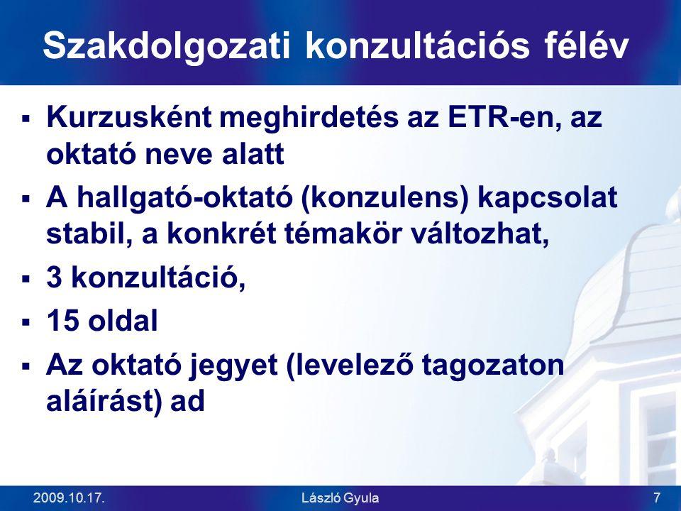 2009.10.17.László Gyula7 Szakdolgozati konzultációs félév  Kurzusként meghirdetés az ETR-en, az oktató neve alatt  A hallgató-oktató (konzulens) kap