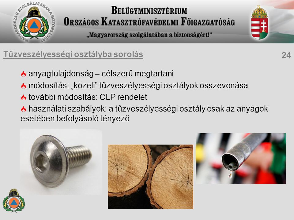 """anyagtulajdonság – célszerű megtartani módosítás: """"közeli tűzveszélyességi osztályok összevonása további módosítás: CLP rendelet használati szabályok: a tűzveszélyességi osztály csak az anyagok esetében befolyásoló tényező 24 Tűzveszélyességi osztályba sorolás"""