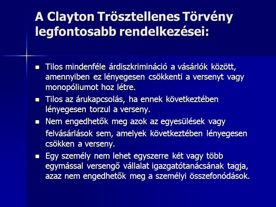 A Clayton Trösztellenes Törvény legfontosabb rendelkezései: Tilos mindenféle árdiszkrimináció a vásárlók között, amennyiben ez lényegesen csökkenti a