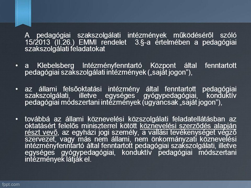 A pedagógiai szakszolgálati intézmények működéséről szóló 15/2013 (II.26.) EMMI rendelet 3.§-a értelmében a pedagógiai szakszolgálati feladatokat a Kl
