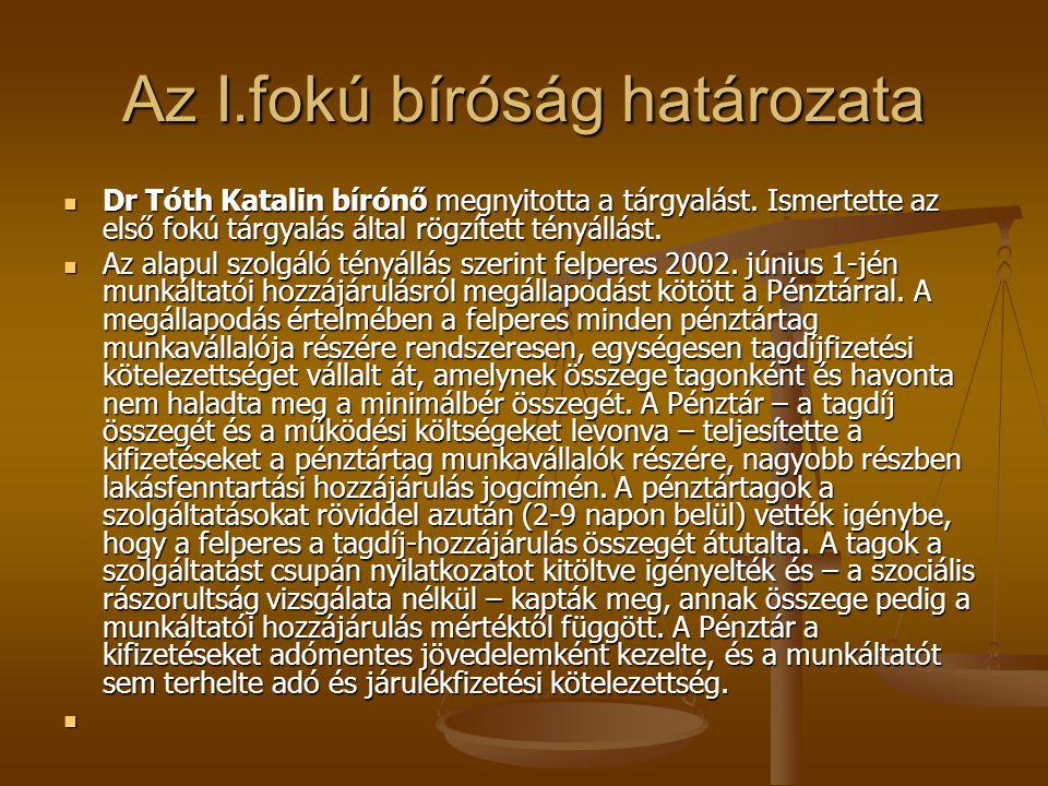 Az I.fokú bíróság határozata Dr Tóth Katalin bírónő megnyitotta a tárgyalást.