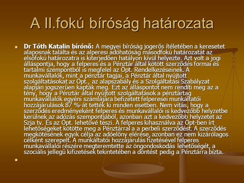 A II.fokú bíróság határozata Dr Tóth Katalin bírónő: A megyei bíróság jogerős ítéletében a keresetet alaposnak találta és az alperesi adóhatóság másodfokú határozatát az elsőfokú határozatra is kiterjedően hatályon kívül helyezte.