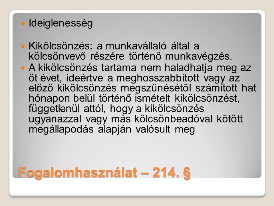 Fogalomhasználat – 214. § Ideiglenesség Kikölcsönzés: a munkavállaló által a kölcsönvevő részére történő munkavégzés. A kikölcsönzés tartama nem halad